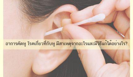 อาการคัดหู โรคเกี่ยวที่กับหู มีสาเหตุจากอะไรและมีวิธีแก้ได้อย่างไร?